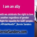 """""""This month we celebrate the right to love one another regardless of gender and the fight for equality for LGBT people. Happy #PrideMonth!""""_Bernie Sanders"""