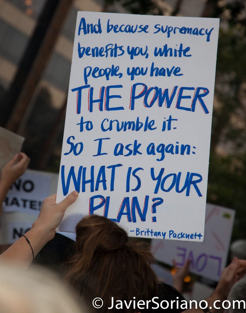 "8/14/2017 NYC - People's protectors at Columbus Circle (in front of the International Trump Hotel). ""And because supremacy benefits you, white people, you have THE POWER to crumble it. So ask again"" WHAT IS YOUR PLAN?_ Brittany Packnett Photo by Javier Soriano/www.JavierSoriano.com"