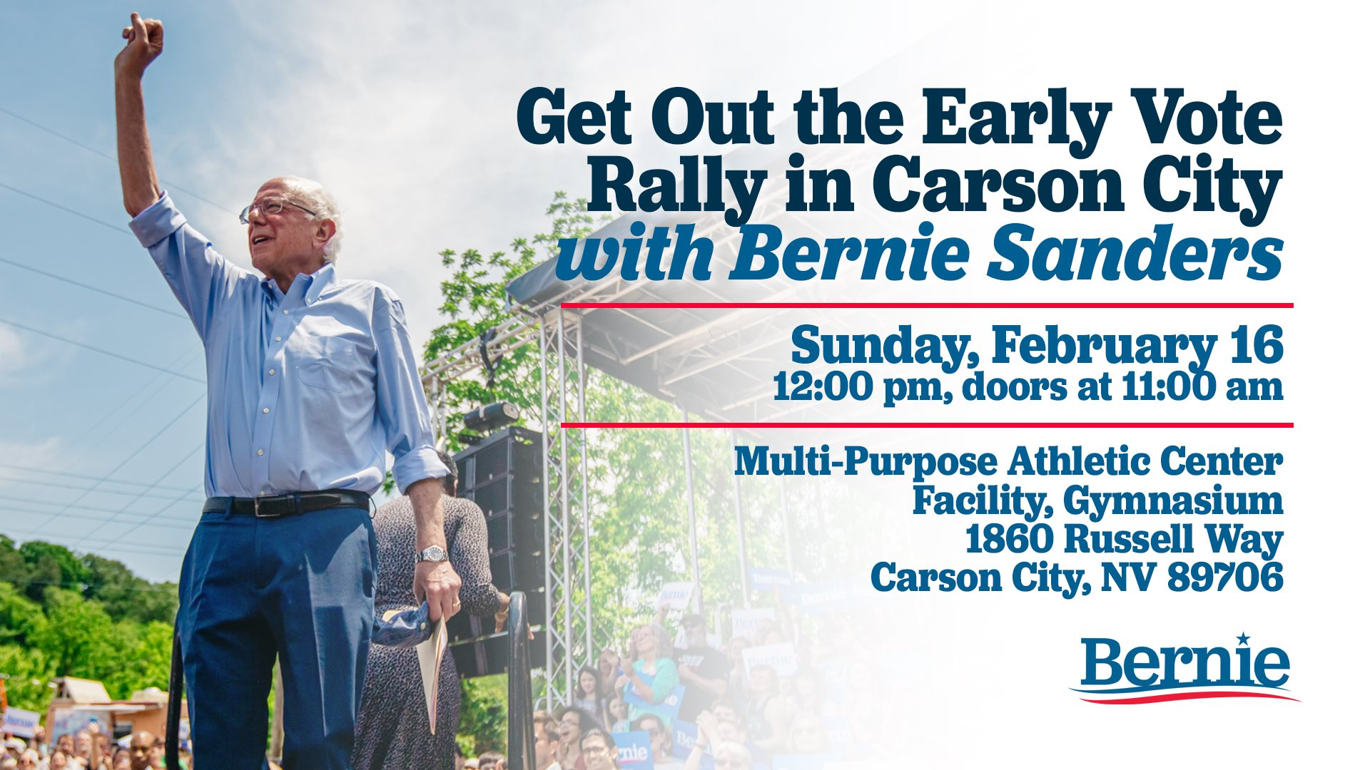 Carson City Get Out the Early Vote Rally with Bernie Sanders and Mayor Bill de Blasio.  Sunday, Feb 16, 2020. 12:00pm–2:00pm PST. Multi-Purpose Athletic Center Facility, Gymnasium 1860 Russell Way Carson City, NV 89706 Doors open at 11:00 a.m. and the event starts at 12:00 p.m.