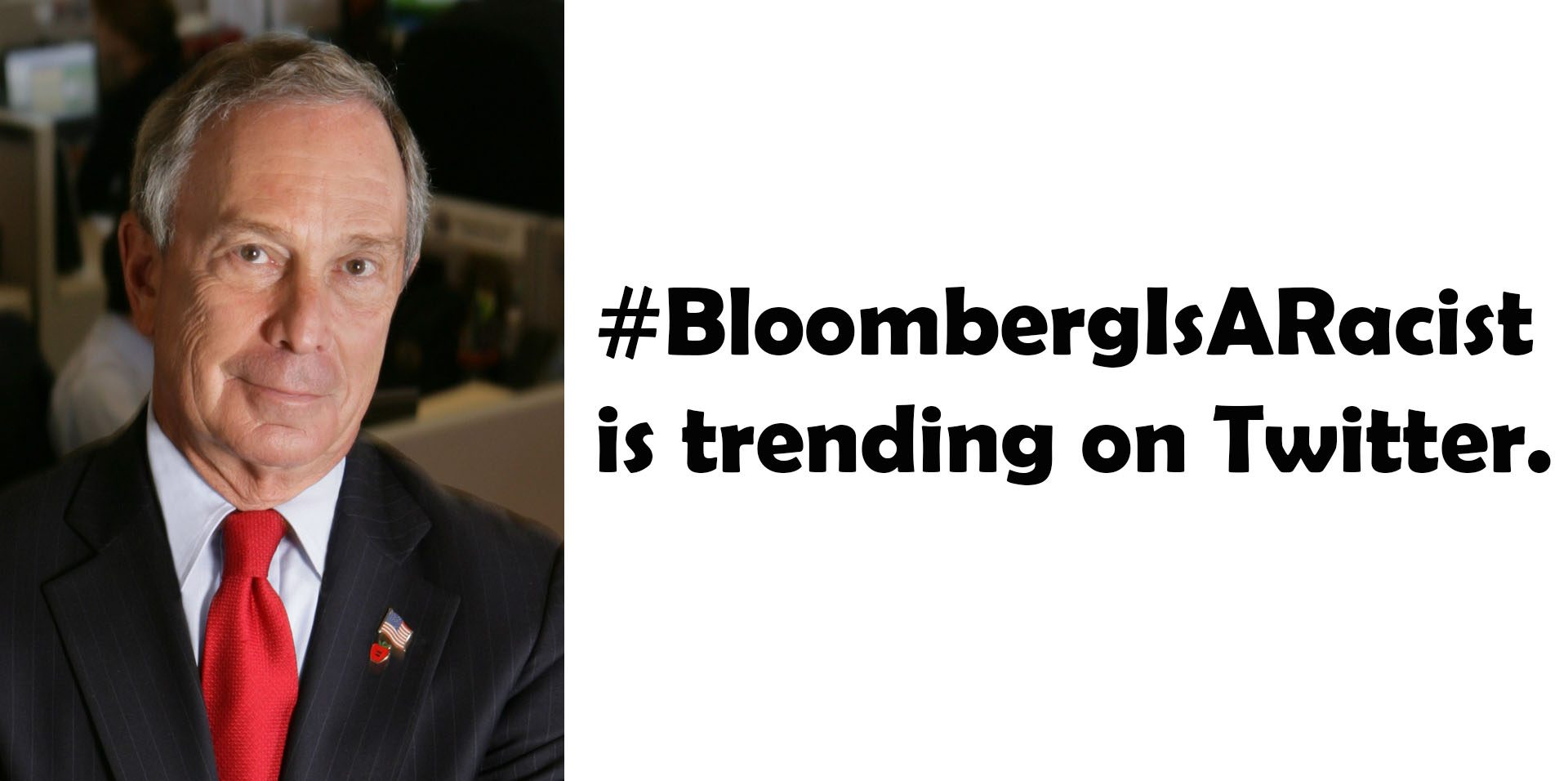 Tuesday, February 11, 2020 - #BloombergIsARacist is trending on Twitter.