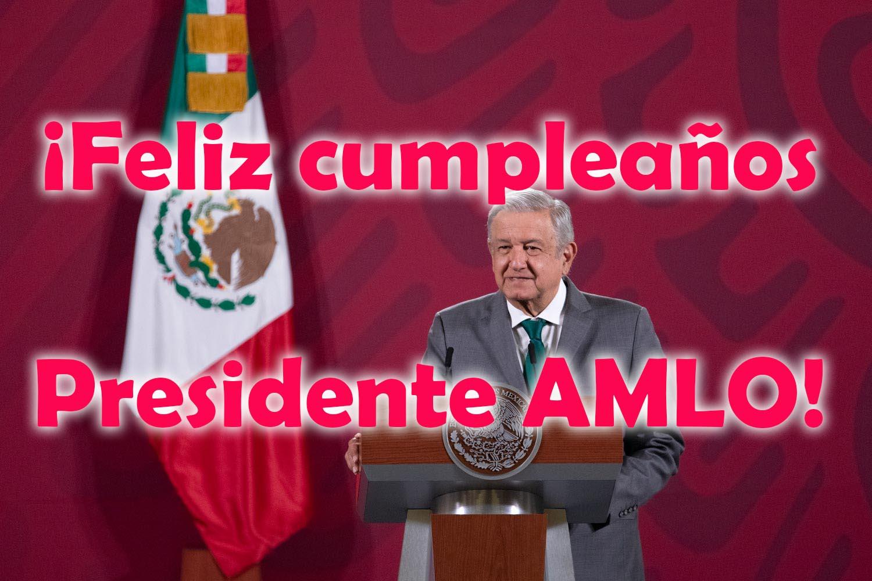 ¡Feliz cumpleaños presidente mexicano Andrés Manuel López Obrador!